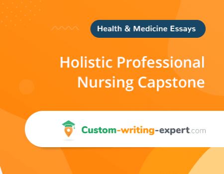 Free Essay on Holistic Professional Nursing Capstone