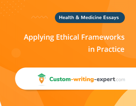 Applying Ethical Frameworks in Practice Free Essay