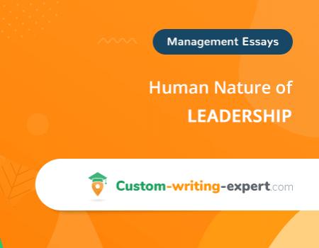 Human Nature of Leadership Free Essay