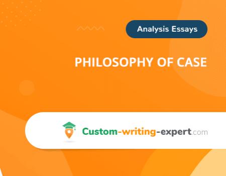 Philosophy of Case Free Essay